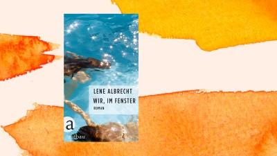 """Cover des Buchs """"Wir, im Fenster"""" vonLene Albrecht vor einem Aquarellhintergrund mit Orange. (Aufbau Verlag / Deutschlandradio)"""