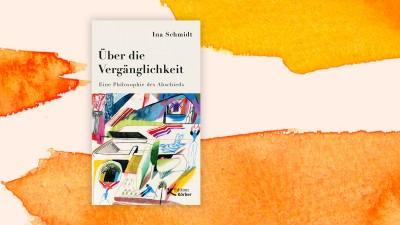 """Cover von Ina Schmidts Sachbuch """"Über die Vergänglichkeit. Eine Philosophie des Abschieds"""" (Edition Körber / Deutschlandradio)"""